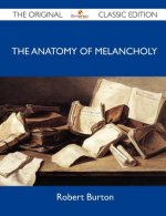 Anatomy of Melancholy - The Original Classic Edition