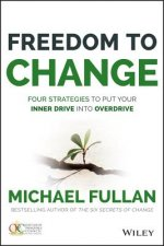 Freedom to Change: Four Strategies to Put Your Inner Drive i