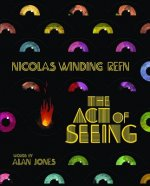 Nicolas Winding Refn: Act of Seeing