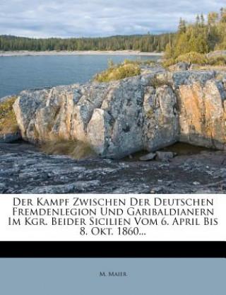 Der Kampf Zwischen Der Deutschen Fremdenlegion Und Garibaldianern Im Kgr. Beider Sicilien Vom 6. April Bis 8. Okt. 1860