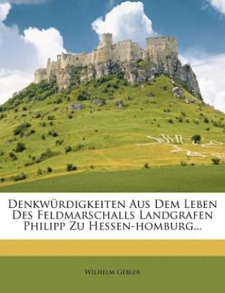 Denkwürdigkeiten aus dem Leben des Feldmarschalls Landgrafen Philipp zu Hessen-Homburg.