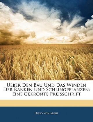Ueber Den Bau Und Das Winden Der Ranken Und Schlingpflanzen: Eine Gekrönte Preisschrift