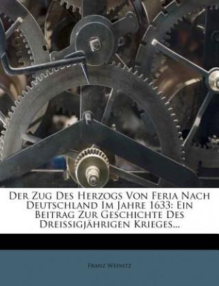 Der Zug Des Herzogs Von Feria Nach Deutschland Im Jahre 1633: Ein Beitrag Zur Geschichte Des Dreissigjährigen Krieges
