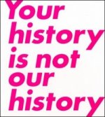 Your History is Not Our History