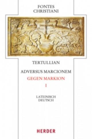 Tertullian, Adversus Marcionem - Gegen Markion. Tl.1