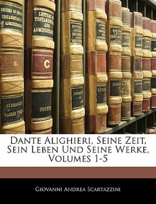 Dante Alighieri, seine Zeit, sein Leben und seine Werke