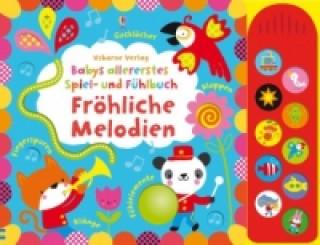 Babys allererstes Spiel- und Fühlbuch: Fröhliche Melodien Tonmodulen