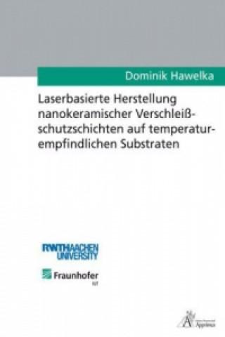 Laserbasierte Herstellung nanokeramischer Verschleißschutzschichten auf temperaturempfindlichen Substraten