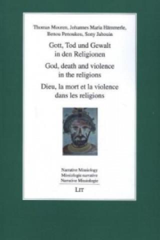 Gott, Tod und Gewalt in den Religionen / God, death and violence in the religions / Dieu, la mort et la violence dans les religions