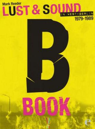 B - Lust & Sound in West-Berlin 1979-1989