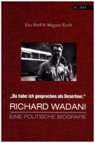 Da habe ich gesprochen als Deserteur. Richard Wadani