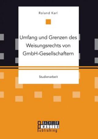 Umfang Und Grenzen Des Weisungsrechts Von Gmbh-Gesellschaftern