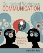 Competent Workplace Communication: Analyzing, Developing, Evaluating