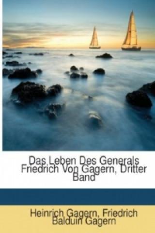 Das Leben Des Generals Friedrich Von Gagern, Dritter Band