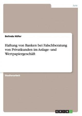 Haftung von Banken bei Falschberatung von Privatkunden im Anlage- und Wertpapiergeschaft