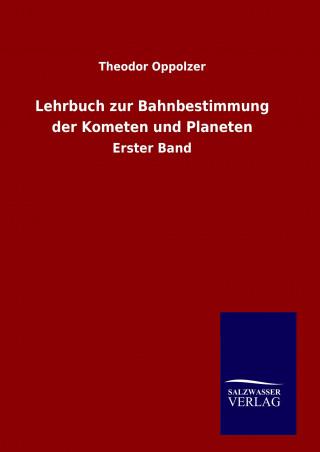 Lehrbuch zur Bahnbestimmung der Kometen und Planeten