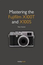 Mastering the Fujifilm X100T and X100S