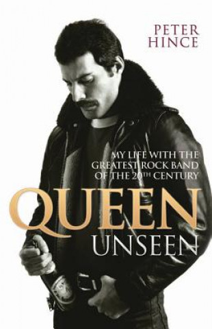Queen Unseen - My Life with the Greatest Rock Band of the 20th Century: Revised and with Added Material