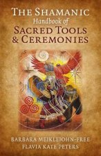 Shamanic Handbook of Sacred Tools and Ceremonies