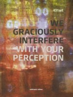 431art We Graciously Interfere with Your Perception