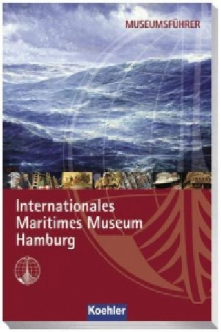 Museumsführer Internationales Marine Museum Hamburg