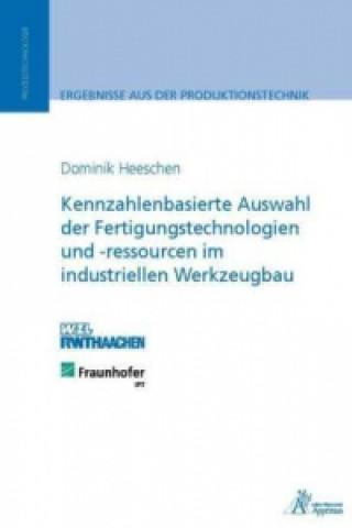 Kennzahlenbasierte Auswahl der Fertigungstechnologien und -ressourcen im industriellen Werkzeugbau