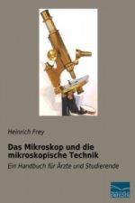Das Mikroskop und die mikroskopische Technik