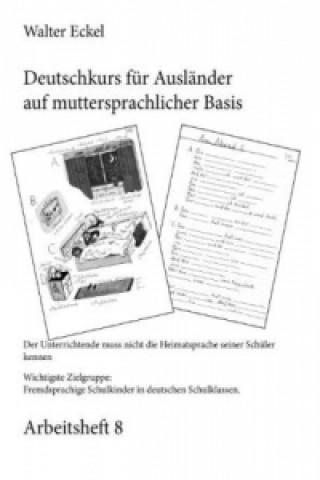 Deutschkurs für Ausländer auf muttersprachlicher Basis - Arbeitsheft 8