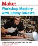 Make - Workshop Mastery with Jimmy Diresta