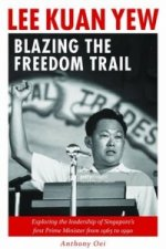 Lee Kuan Yew: Blazing the Freedom Trail