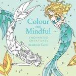 Colour Me Mindful: Enchanted Creatures