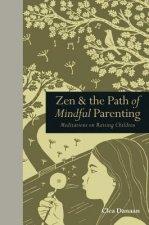 Zen & the Path of Mindful Parenting: Meditations on Raising