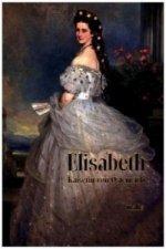 Elisabeth - Kaiserin von Österreich