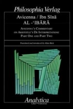 AL-'IB R AVICENNA'S COMMENTARY ON ARISTOTLE'S DE INTERPRETATIONE Part One and Part Two, 1