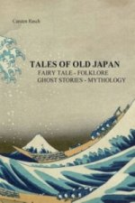 TALES OF OLD JAPAN FAIRY TALE - FOLKLORE - GHOST STORIES - MYTHOLOGY