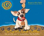 Dog Who Loved Tortillas / La Perrita Que Le Encantaban Las Tortillas