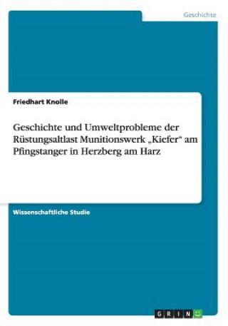 Geschichte und Umweltprobleme der Rüstungsaltlast Munitionswerk Kiefer am Pfingstanger in Herzberg am Harz