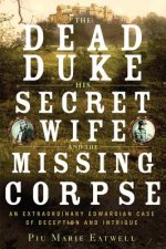 Dead Duke, His Secret Wife, and the Missing - An Extraordinary Edwardian Case of Deception and Intrigue