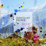 Sebastiaan Bremer: to Joy