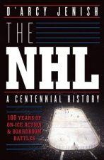 NHL: 100 Years of on-Ice Action and Boardroom Battles