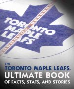 Toronto Maple Leafs Ultimate Book of Facts, Stats, and Stories