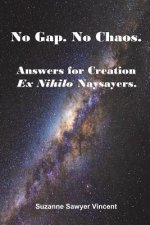 No Gap. No Chaos. Answers for Ex Nihilo Creation Naysayers.