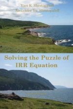 Solving the Puzzle of Irr Equation. Choosing the Right Solution to Measure Investment Success. Second Edition
