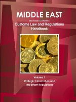 Middle East and Arabic Countries Customs Law and Regulations Handbook Volume 1 Strategic Information and Important Regulations