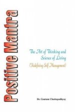 Positive Mantra- The Art of Thinking and Science of Living (Redefining Self Management)