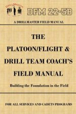 Drillmaster's Platoon/Flight & Drill Team Coach's Field Manual