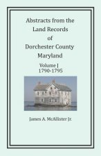 Abstracts from the Land Records of Dorchester County, Maryland, Volume J