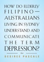 How Do Elderly Filipino-Australians Living in Sydney Understand and Communicate the Term Depression?