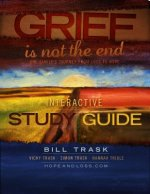 Grief Is Not the End--One Family's Journey from Loss to Hope Interactive Study Guide