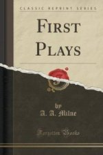 First Plays (Classic Reprint)